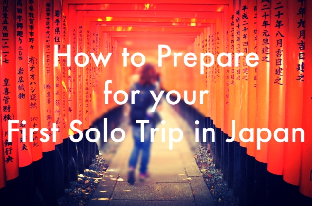 How to Prepare for your First Solo Trip in Japan